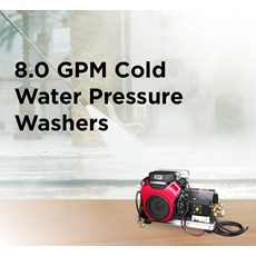 8.0 GPM Cold Water Pressure Washers